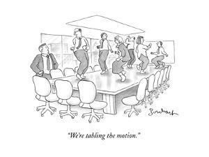 """""""We're tabling the motion."""" - New Yorker Cartoon by David Borchart"""