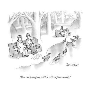 """""""You can't compete with a retired pharmacist."""" - New Yorker Cartoon by David Borchart"""