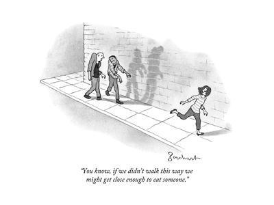 """""""You know, if we didn't walk this way we might get close enough to eat som..."""" - New Yorker Cartoo"""