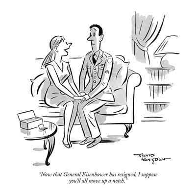 """Now that General Eisenhower has resigned, I suppose you'll all move up a ?"" - New Yorker Cartoon"