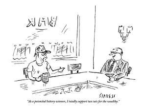 """As a potential lottery winner, I totally support tax cuts for the wealthy."" - New Yorker Cartoon by David Sipress"