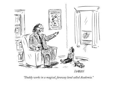 """Daddy works in a magical, faraway land called Academia."" - New Yorker Cartoon"