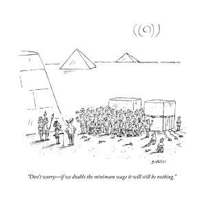 """""""Don't worry?if we double the minimum wage it will still be nothing."""" - New Yorker Cartoon by David Sipress"""