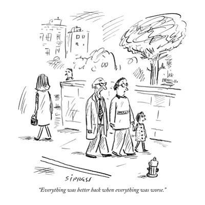 """Everything was better back when everything was worse."" - New Yorker Cartoon by David Sipress"