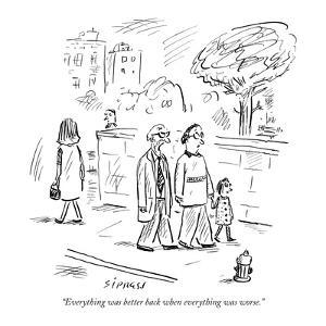 """""""Everything was better back when everything was worse."""" - New Yorker Cartoon by David Sipress"""