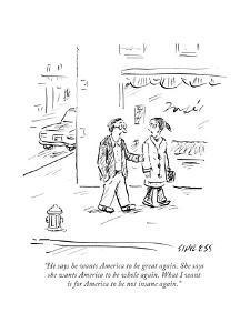 """He says he wants America to be great again. She says she wants America to..."" - Cartoon by David Sipress"