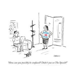 """""""How can you possibly be confused? Didn't you see The Speech?"""" - Cartoon by David Sipress"""