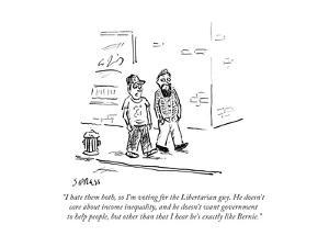 """""""I hate them both, so I'm voting for the Libertarian guy. He doesn't care ?"""" - Cartoon by David Sipress"""