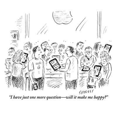 """I have just one more question—will it make me happy?"" - New Yorker Cartoon by David Sipress"