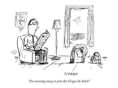"""I'm running away to join the Cirque du Soleil."" - New Yorker Cartoon"