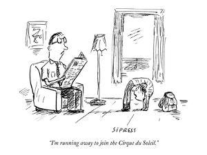 """I'm running away to join the Cirque du Soleil."" - New Yorker Cartoon by David Sipress"