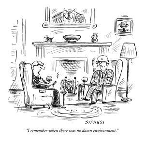 """I remember when there was no damn environment."" - New Yorker Cartoon by David Sipress"