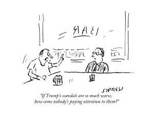 """""""If Trump's scandals are so much worse, how come nobody's paying attention?"""" - Cartoon by David Sipress"""