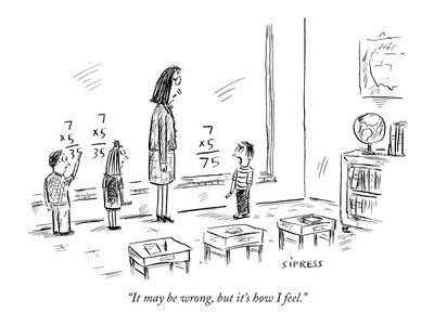 """It may be wrong, but it's how I feel."" - New Yorker Cartoon"