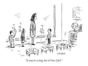 """It may be wrong, but it's how I feel."" - New Yorker Cartoon by David Sipress"