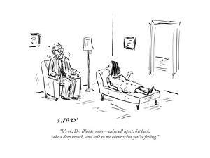 """It's ok, Dr. Blinderman?we're all upset. Sit back, take a deep breath, a? - Cartoon by David Sipress"