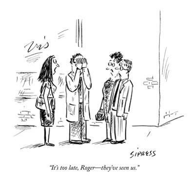 """It's too late, Roger?they've seen us."" - New Yorker Cartoon by David Sipress"