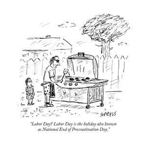 """""""Labor Day? Labor Day is the holiday also known as National End of Procras?"""" - Cartoon by David Sipress"""