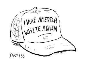 Make America White Again - Cartoon by David Sipress
