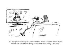 """""""Mr. Trump said on Friday that Hillary Clinton started the birther theory.?"""" - Cartoon by David Sipress"""