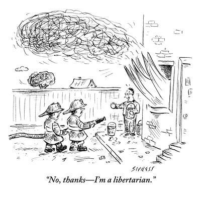"""No, thanks?I'm a libertarian."" - New Yorker Cartoon"
