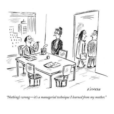 """Nothing's wrong?it's a managerial technique I learned from my mother."" - New Yorker Cartoon by David Sipress"