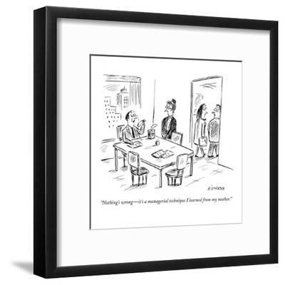 """Nothing's wrong—it's a managerial technique I learned from my mother."" - New Yorker Cartoon"