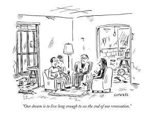 """Our dream is to live long enough to see the end of our renovation."" - New Yorker Cartoon by David Sipress"
