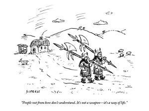 """People not from here don't understand. It's not a weapon?it's a way of li - New Yorker Cartoon by David Sipress"