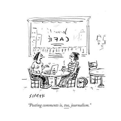 """Posting comments is, too, journalism."" - Cartoon by David Sipress"