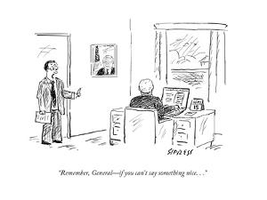 """""""Remember, General?if you can't say something nice. . ."""" - Cartoon by David Sipress"""