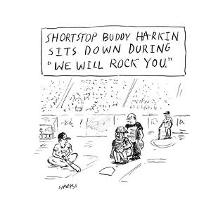 """Shortstop Buddy Harkin sits down during 'We Will Rock You.' "" - Cartoon by David Sipress"