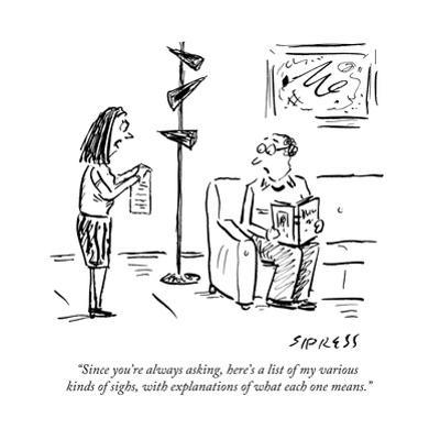 """Since you're always asking, here's a list of my various kinds of sighs, w..."" - New Yorker Cartoon by David Sipress"