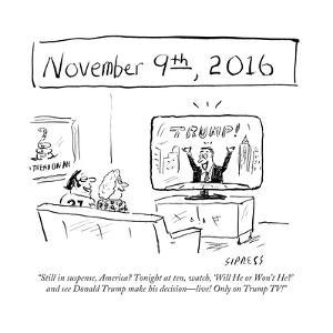 """Still in suspense, America? Tonight at ten, watch, 'Will He or Won't He?'?"" - Cartoon by David Sipress"