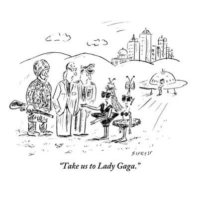 """Take us to Lady Gaga."" - New Yorker Cartoon by David Sipress"