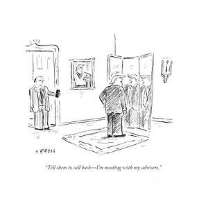 """""""Tell them to call back?I'm meeting with my advisers."""" - Cartoon by David Sipress"""