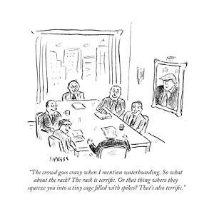 """""""The crowd goes crazy when I mention waterboarding. So what about the rack?"""" - Cartoon by David Sipress"""