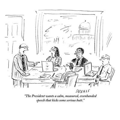 """The President wants a calm, measured, evenhanded speech that kicks some s?"" - New Yorker Cartoon by David Sipress"