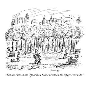 """The sun rises on the Upper East Side and sets on the Upper West Side."" - New Yorker Cartoon by David Sipress"
