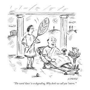 """The word 'slave' is so degrading. Why don't we call you 'intern.'"" - New Yorker Cartoon by David Sipress"