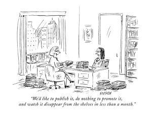 """We'd like to publish it, do nothing to promote it, and watch it disappear?"" - New Yorker Cartoon by David Sipress"