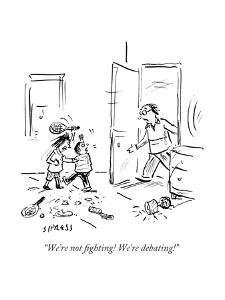 """""""We're not fighting! We're debating!"""" - Cartoon by David Sipress"""