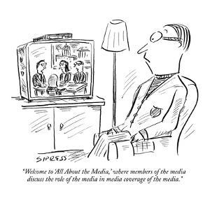 """""""Welcome to 'All About the Media,' where members of the media discuss the ?"""" - New Yorker Cartoon by David Sipress"""