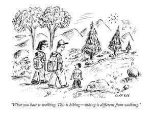 """What you hate is walking. This is hiking?hiking is different from walking."" - New Yorker Cartoon by David Sipress"