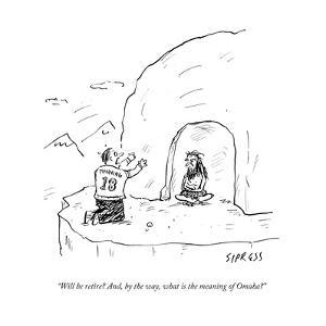 """""""Will he retire? And, by the way, what is the meaning of Omaha?"""" - Cartoon by David Sipress"""