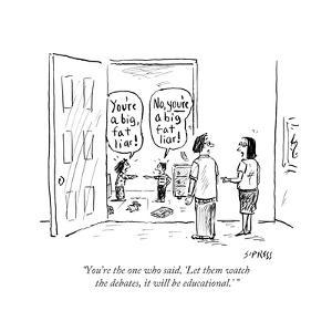 """""""You're the one who said, 'Let them watch the debates, it will be educati?"""" - Cartoon by David Sipress"""