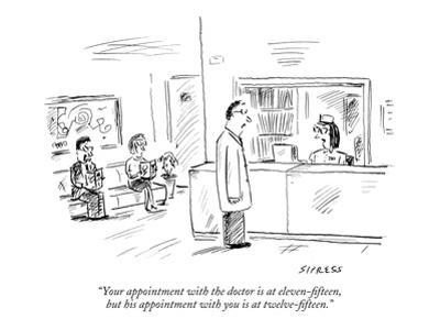 """Your appointment with the doctor is at eleven-fifteen, but his appointmen?"" - New Yorker Cartoon by David Sipress"