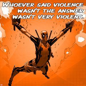 Deadpool - Whoever Said Violence Wasn't the Answer, Wasn't Very Violent