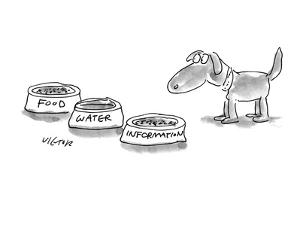 A dog is given three bowls:  'Food,' 'Water,' and 'Information.' - New Yorker Cartoon by Dean Vietor