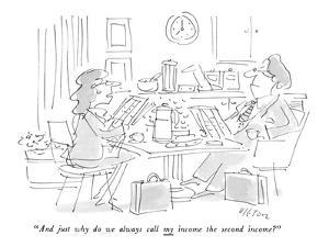 """""""And just why do we always call my income the second income?"""" - New Yorker Cartoon by Dean Vietor"""